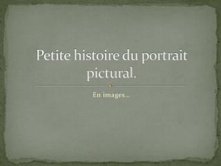 Petite histoire du portrait pictural.