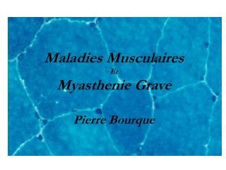 Maladies  Musculaires Et Myasthenie Grave Pierre Bourque