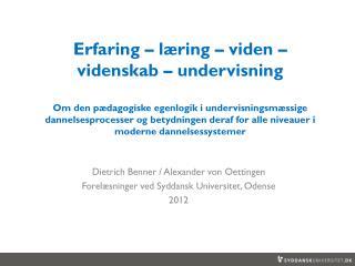 Dietrich  Benner  / Alexander von Oettingen Forel�sninger ved Syddansk Universitet, Odense 2012
