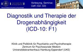 Diagnostik und Therapie der Drogenabhängigkeit  (ICD-10: F1)