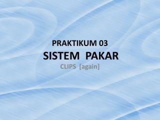 PRAKTIKUM  03 SISTEM   PAKAR