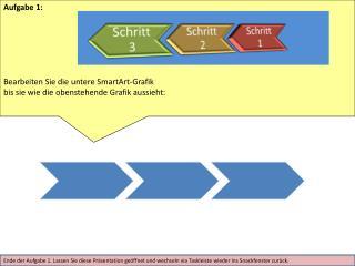 Aufgabe 1: Bearbeiten Sie die untere  SmartArt -Grafik