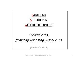 P ARKSTAD S CHOLIEREN A TLETIEKTOERNOOI 1 e  editie 2013,  finaledag woensdag 26 juni 2013