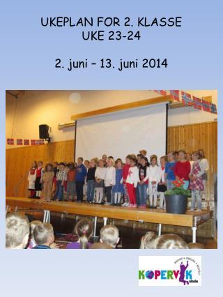 UKEPLAN FOR 2. KLASSE UKE 23-24 2. juni  �  13.  juni 2014