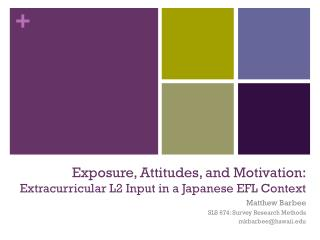 Exposure, Attitudes, and Motivation: Extracurricular  L2  Input in a Japanese EFL Context