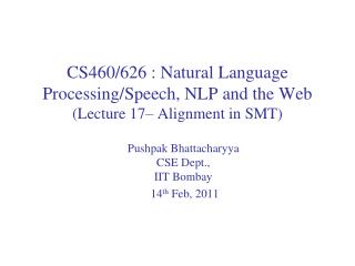 CS460/626 : Natural Language  Processing/Speech, NLP and the Web (Lecture  17– Alignment in  SMT)