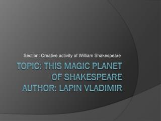 Topic :  This magic planet of Shakespeare author :  lapin  vladimir