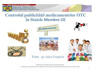 Controlul publicității medicamentelor OTC în  Statele Membre  UE  Farm .  s p. Anca Crupariu