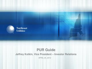 PUR Guide Jeffrey Kotkin, Vice President – Investor Relations