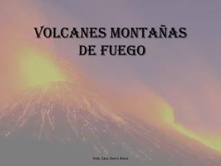 VOLCANES MONTAÑAS  DE FUEGO