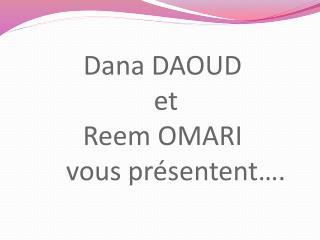 Dana DAOUD  et  Reem  OMARI      vous présentent….
