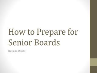 How to Prepare for Senior Boards