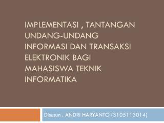 Disusun  : ANDRI HARYANTO (3105113014)