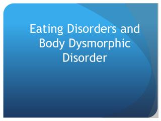 Eating Disorders and Body  Dysmorphic  Disorder