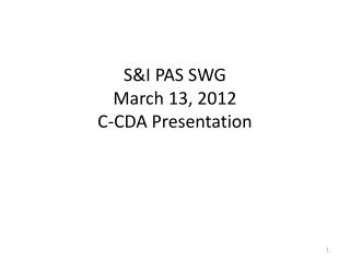 S&I PAS SWG March 13, 2012 C-CDA Presentation