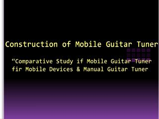 """Comparative Study if Mobile Guitar Tuner fir Mobile Devices & Manual Guitar Tuner"