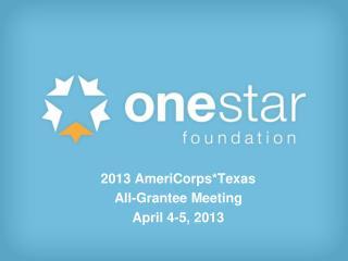 2013 AmeriCorps*Texas  All-Grantee Meeting  April 4-5, 2013