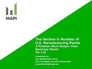 Presented  by: Dan Meckstroth, Ph.D. Vice President and Chief Economist dmeckstroth@mapi.net
