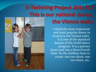 E- Twinning  Project 2011/12 This is our  national  dance ,  the  Vienna  waltz