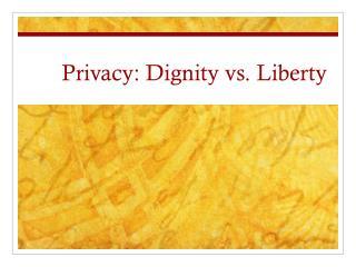 Privacy: Dignity vs. Liberty