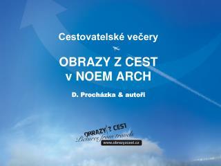 Cestovatelské večery OBRAZY Z CEST vNOEM ARCH D. Procházka & autoři