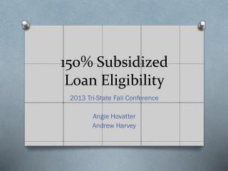 150% Subsidized Loan Eligibility