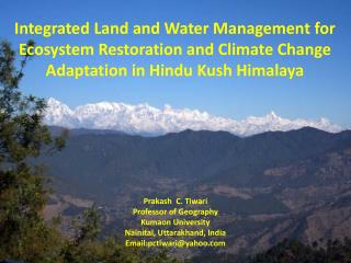 Prakash   C.  Tiwari Professor of Geography Kumaon  University Nainital ,  Uttarakhand , India