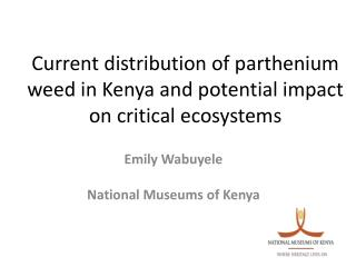 Current distribution of  parthenium weed in Kenya and potential impact on critical ecosystems