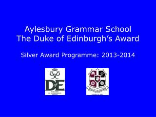 Aylesbury Grammar School The Duke of Edinburgh's Award Silver Award Programme: 2013-2014