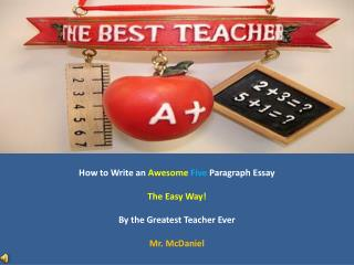 How to Write an  Awesome Five Paragraph Essay The Easy Way! By the Greatest Teacher Ever
