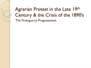 Agrarian Protest in the Late 19 th  Century & the Crisis of the 1890's