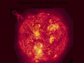 Formation of the Earth and the atmosphere