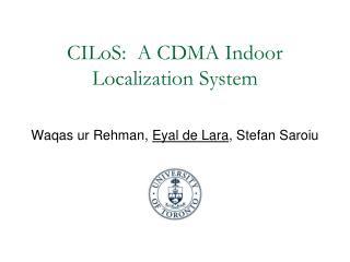 CILoS:   A CDMA  Indoor  Localization  System
