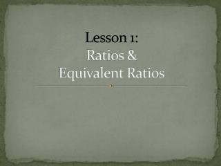 Lesson 1: Ratios & Equivalent Ratios