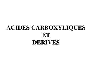ACIDES CARBOXYLIQUES  ET  DERIVES