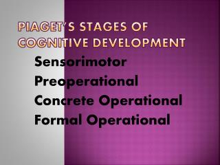 Piaget�s Stages of Cognitive Development