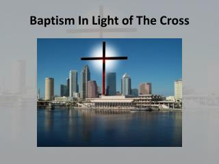 Baptism In  Light of The�Cross