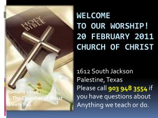 Welcome to our worship! 20 February 2011 Church of Christ