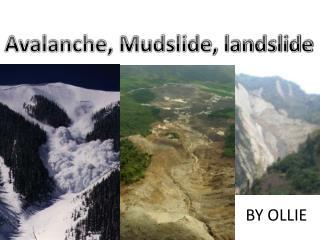 Avalanche, Mudslide, landslide