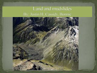 Land and mudslides By: Justin H , Cassidy, Bonnie