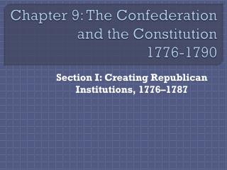 Chapter 9: The Confederation and the Constitution 1776-1790