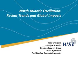 North Atlantic Oscillation: Recent Trends and Global Impacts Todd Crawford Principal Scientist
