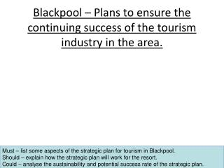 Blackpool – Plans to  ensure  the continuing success of the tourism industry  in  the area .