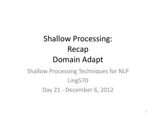 Shallow Processing: Recap  Domain Adapt