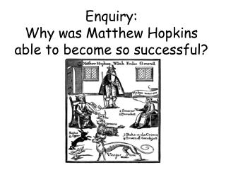 Enquiry: Why was Matthew Hopkins able to become so successful?