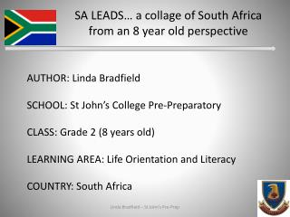 AUTHOR: Linda Bradfield SCHOOL: St John's College Pre-Preparatory CLASS: Grade 2 (8 years old)