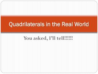 Quadrilaterals in the Real World