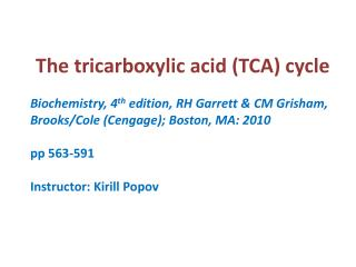 The  tricarboxylic  acid (TCA) cycle Biochemistry, 4 th  edition, RH Garrett & CM Grisham,