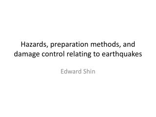 Hazards, preparation methods, and damage control relating to earthquakes