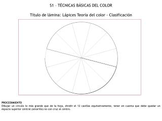 S1  –  TÉCNICAS BÁSICAS DEL COLOR Título de lámina:  Lápices Teoría del color - Clasificación